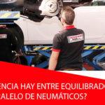 ¿Qué diferencia hay entre equilibrado y paralelo de neumáticos?